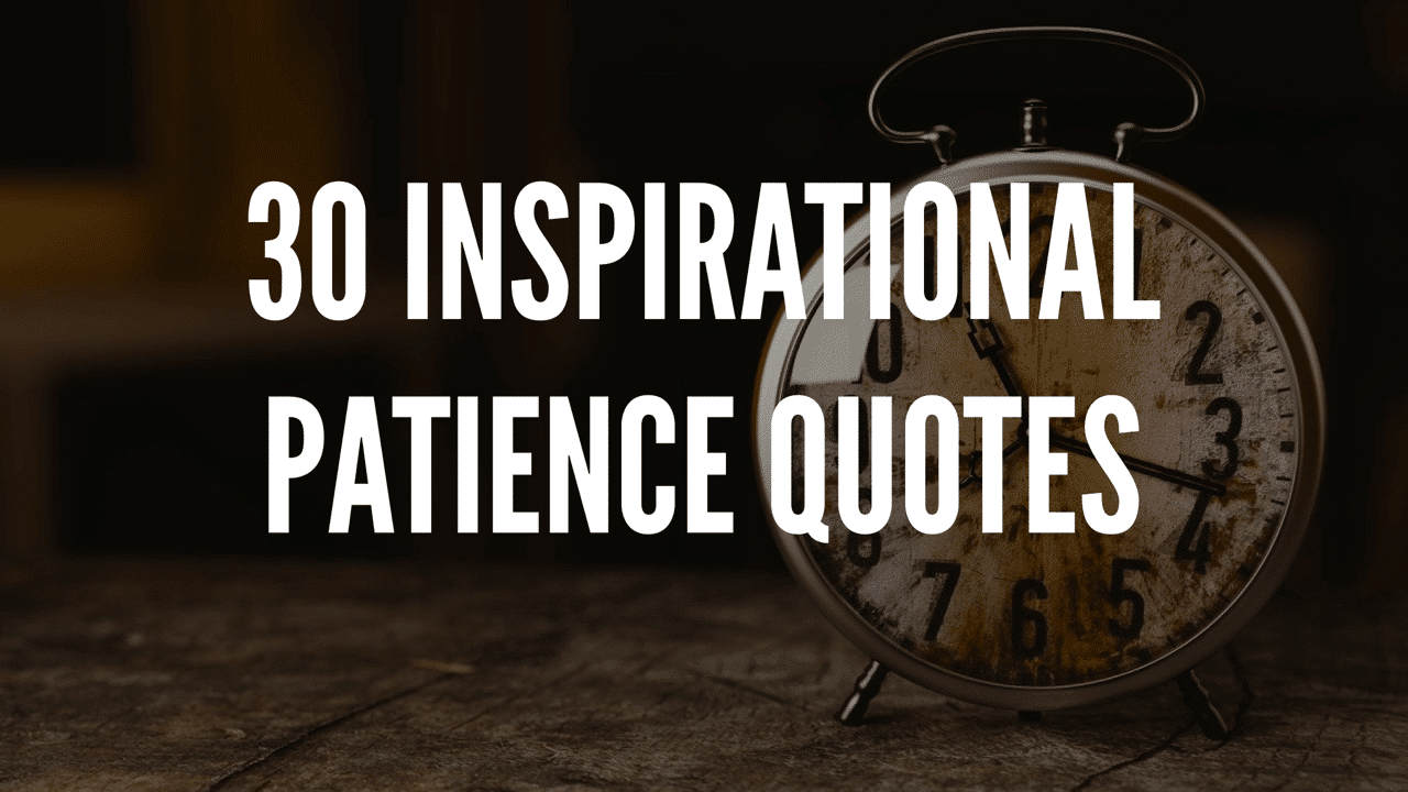 30 Inspirational Patience Quotes