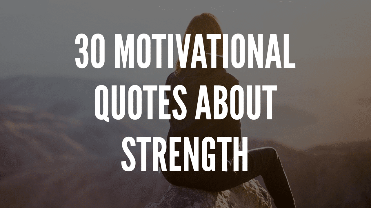 30 Motivational Quotes About Strength