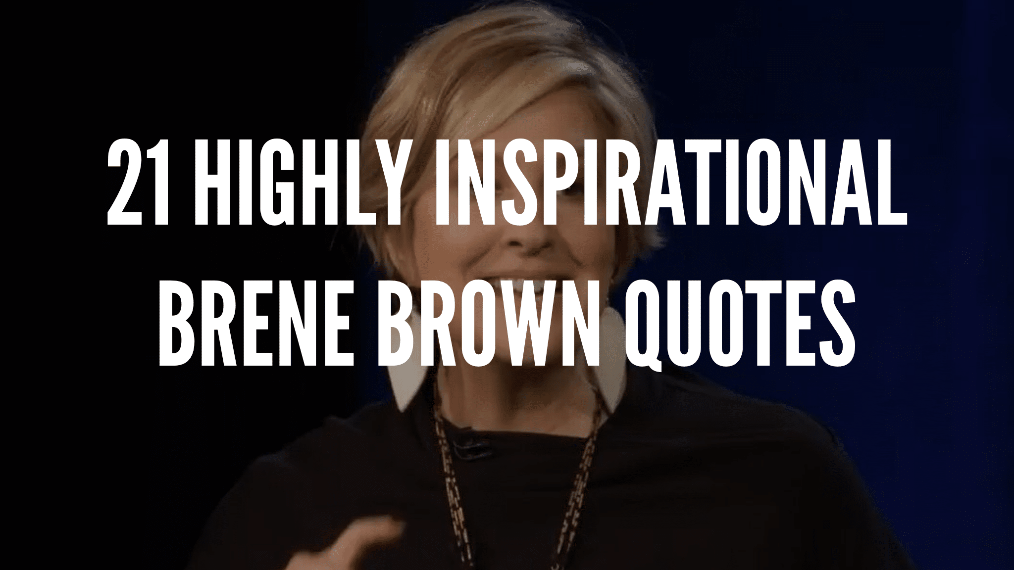 21 Highly Inspirational Brené Brown Quotes