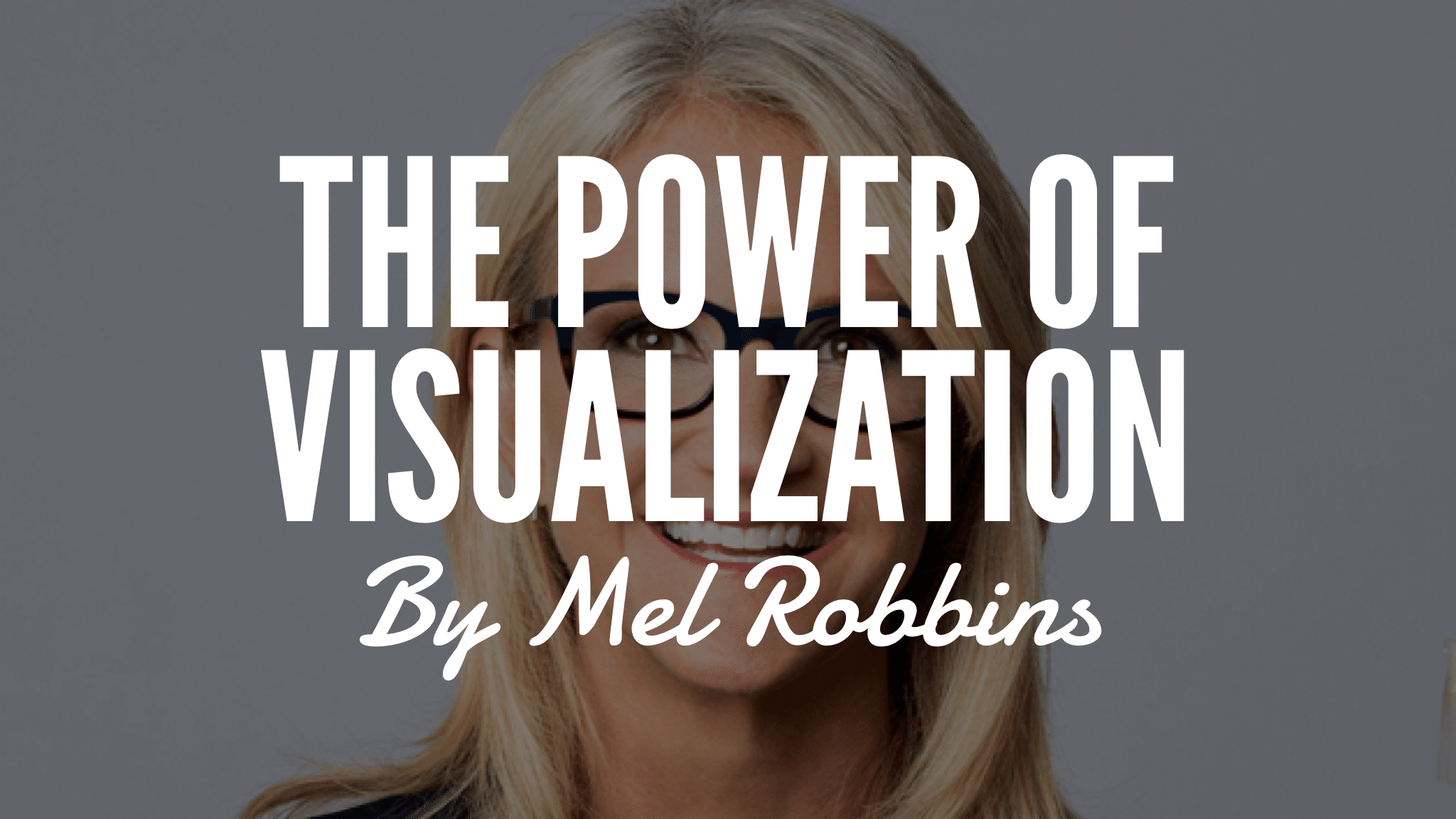 The Power Of Visualization By Mel Robbins