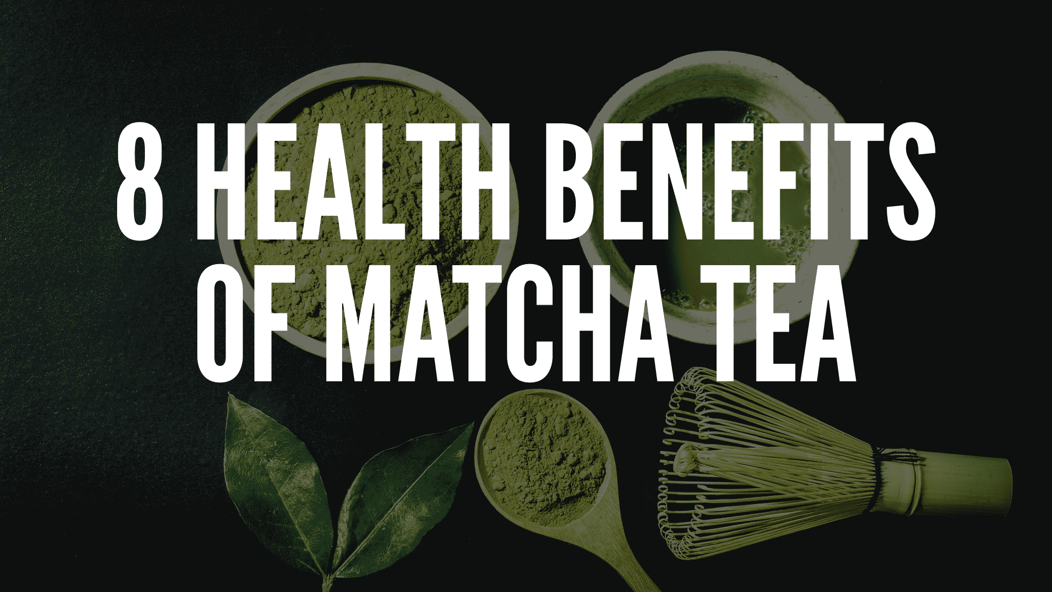 Eight Health Benefits Of Matcha Tea