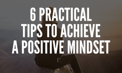 6 Practical Tips To Achieve A Positive Mindset