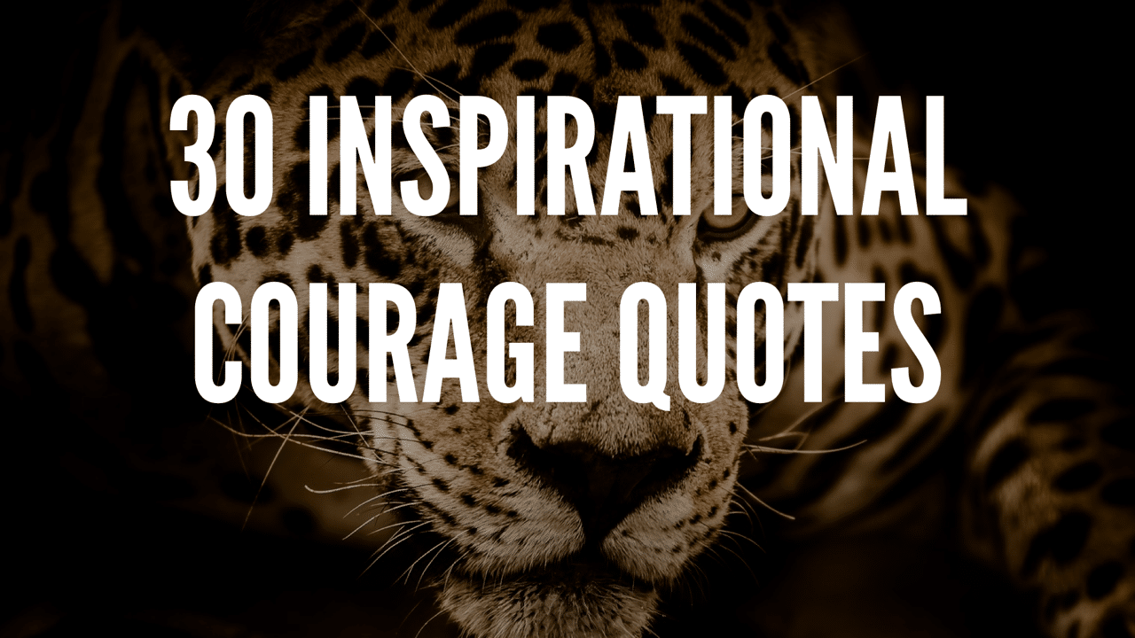 30 Inspirational Courage Quotes