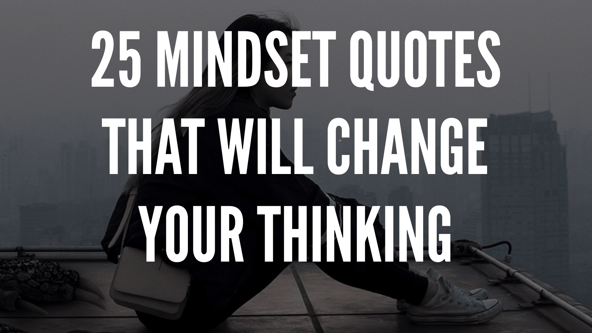25 Mindset Quotes That Will Change Your Thinking