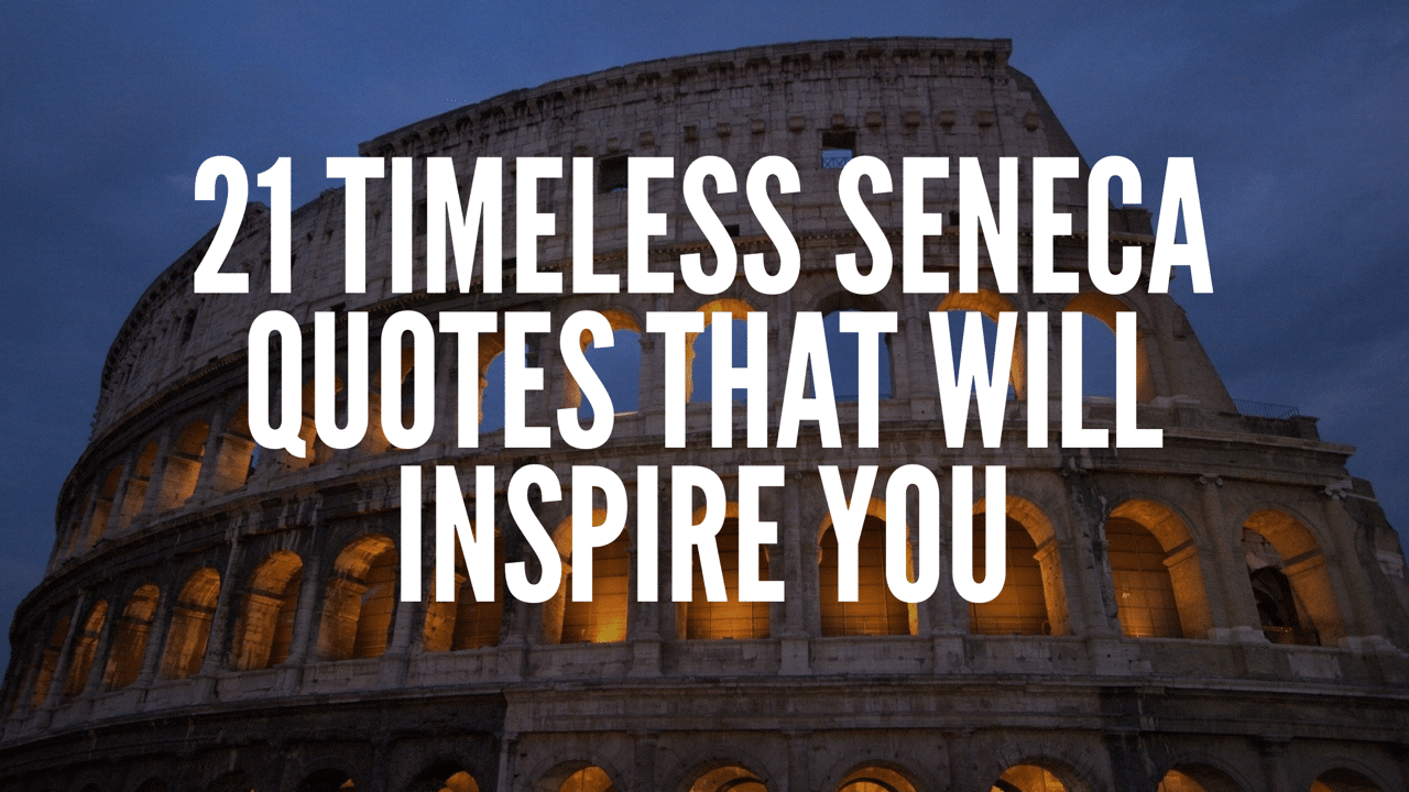 21 Timeless Seneca Quotes That Will Inspire You