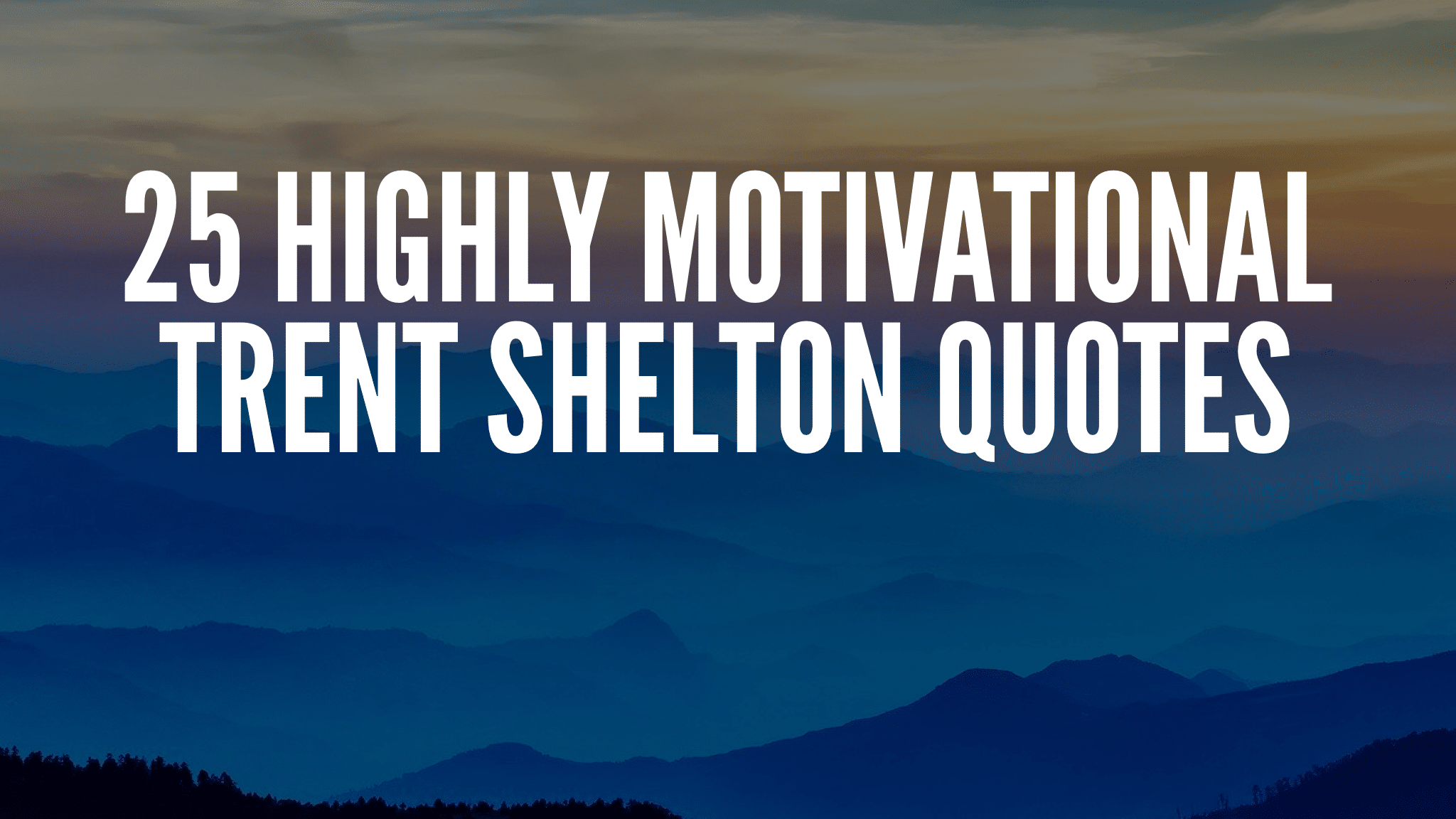 25 Highly Motivational Trent Shelton Quotes