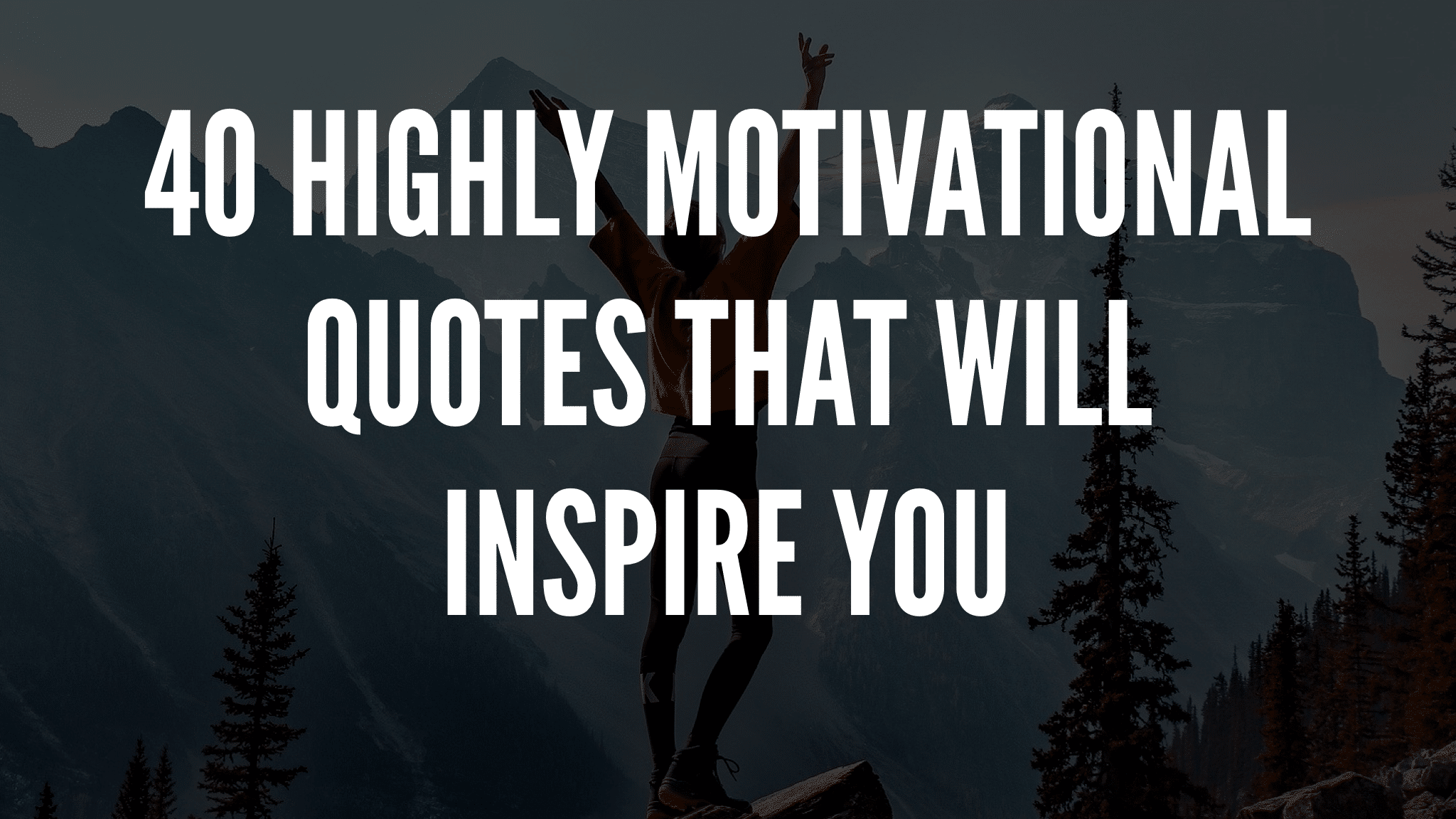 40 Highly Motivational Quotes That Will Inspire You