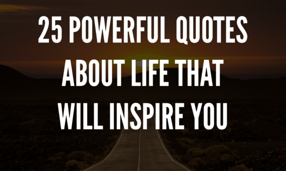 25 Powerful Quotes About Life