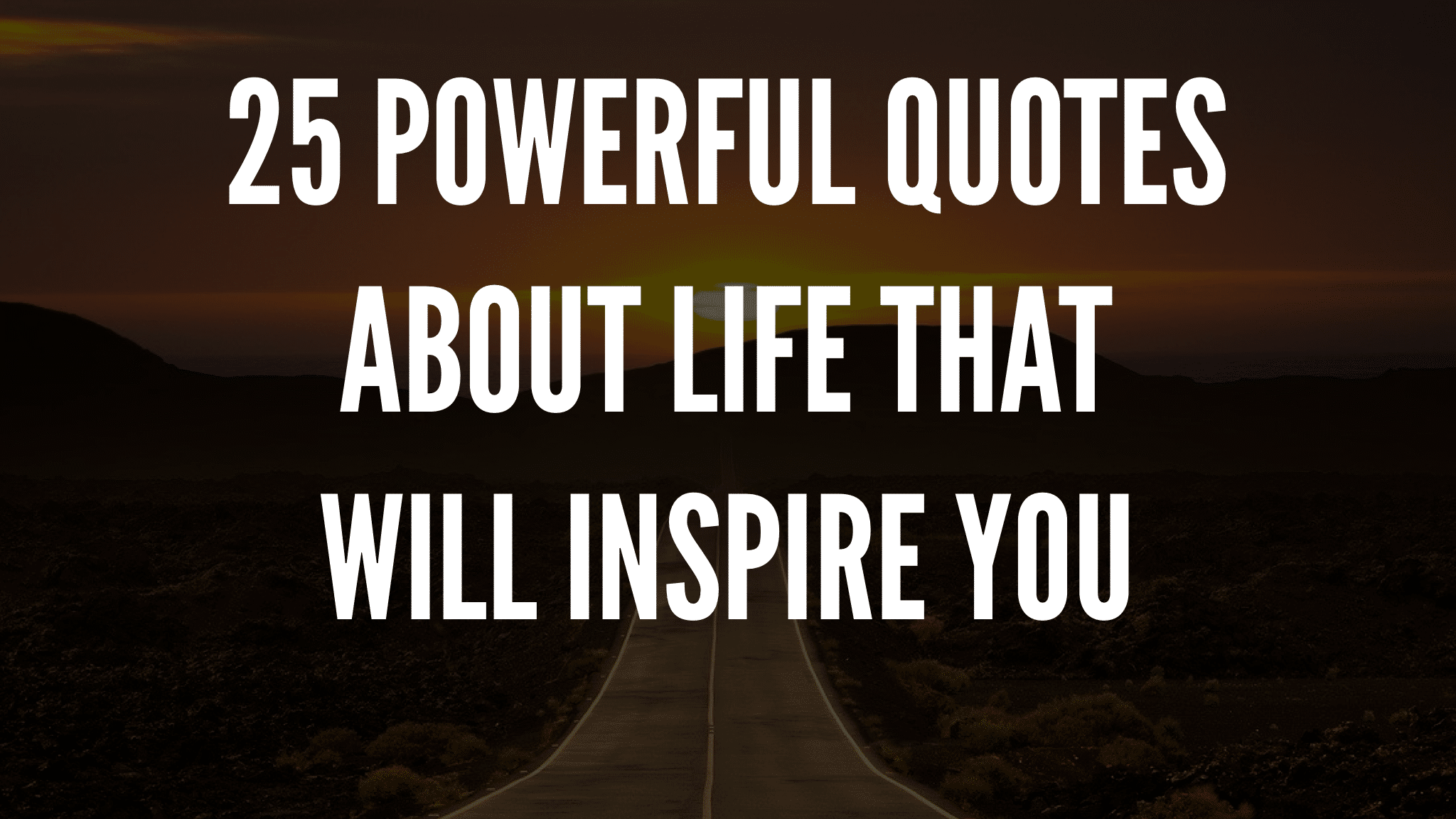 25 Powerful Quotes About Life That Will Inspire You