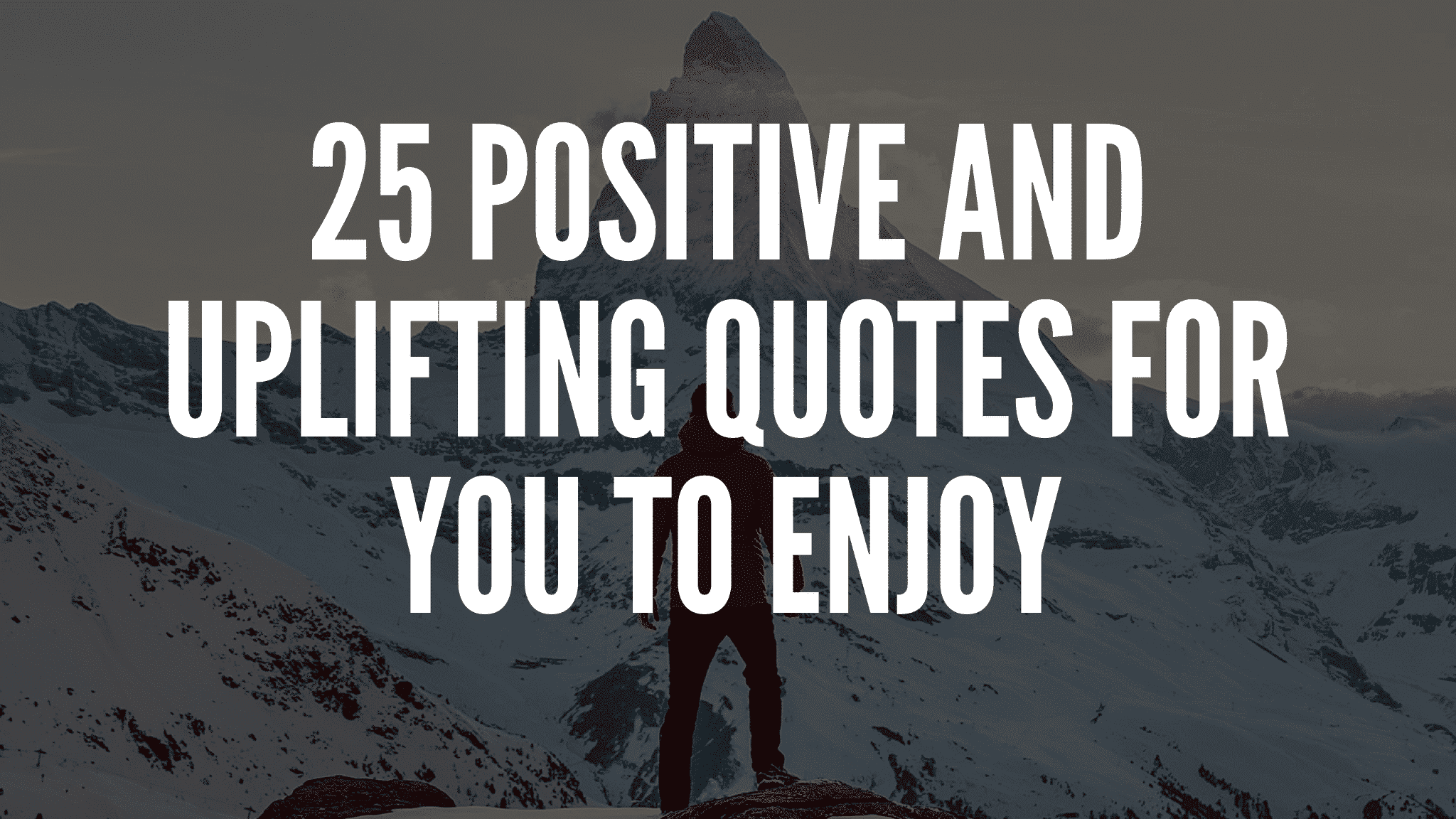 25 Positive And Uplifting Quotes For You To Enjoy