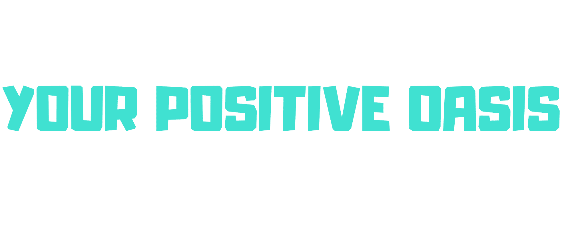 Your Positive Oasis