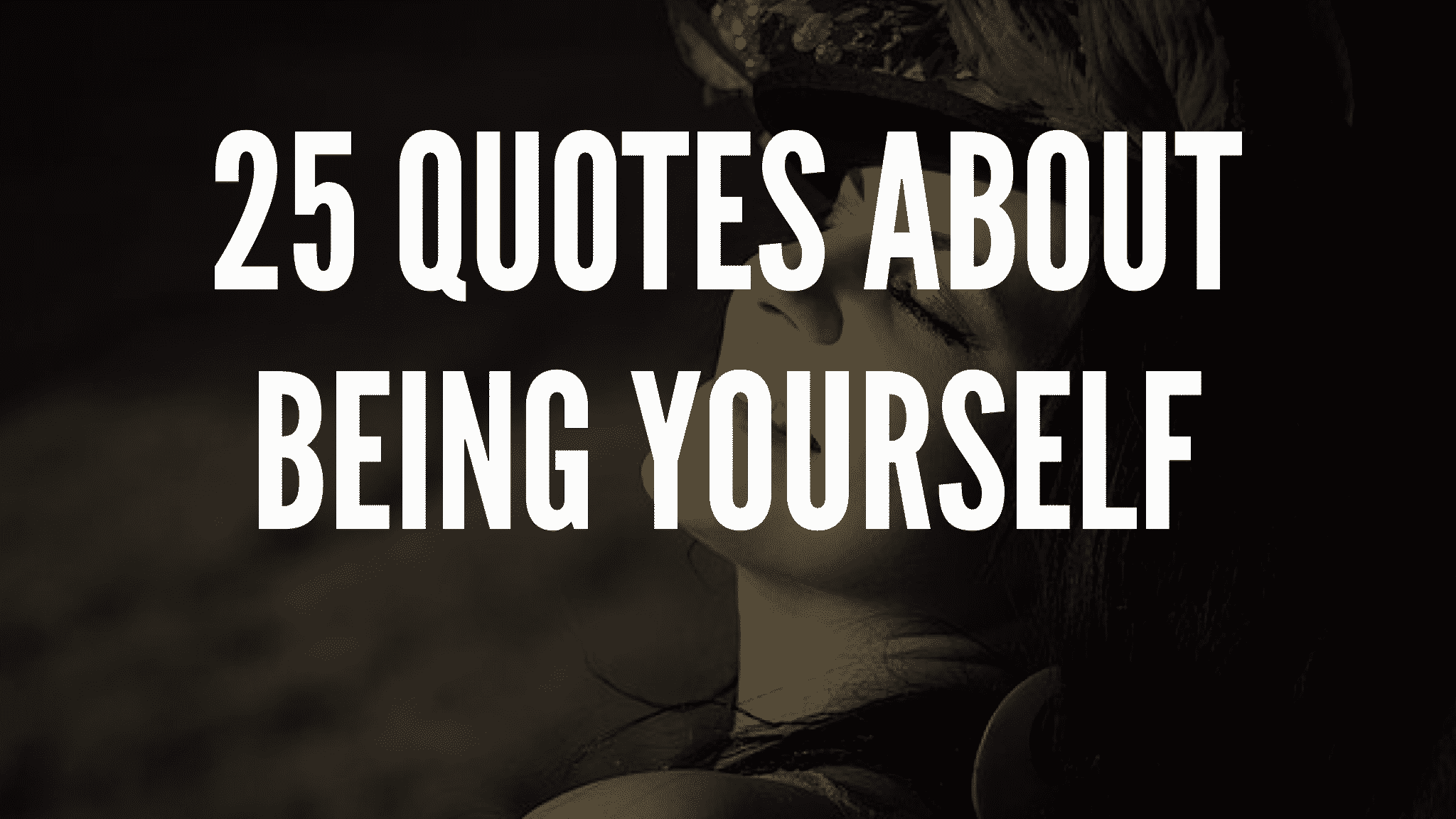 25 Quotes About Being Yourself