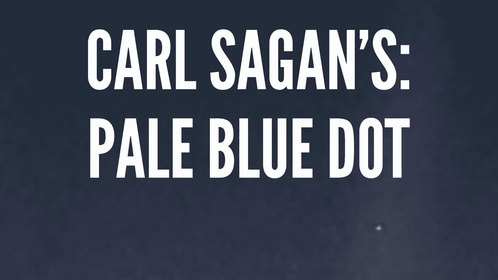 Carl Sagan's A Pale Blue Dot