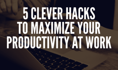 Clever Hacks to Maximize Your Productivity at Work