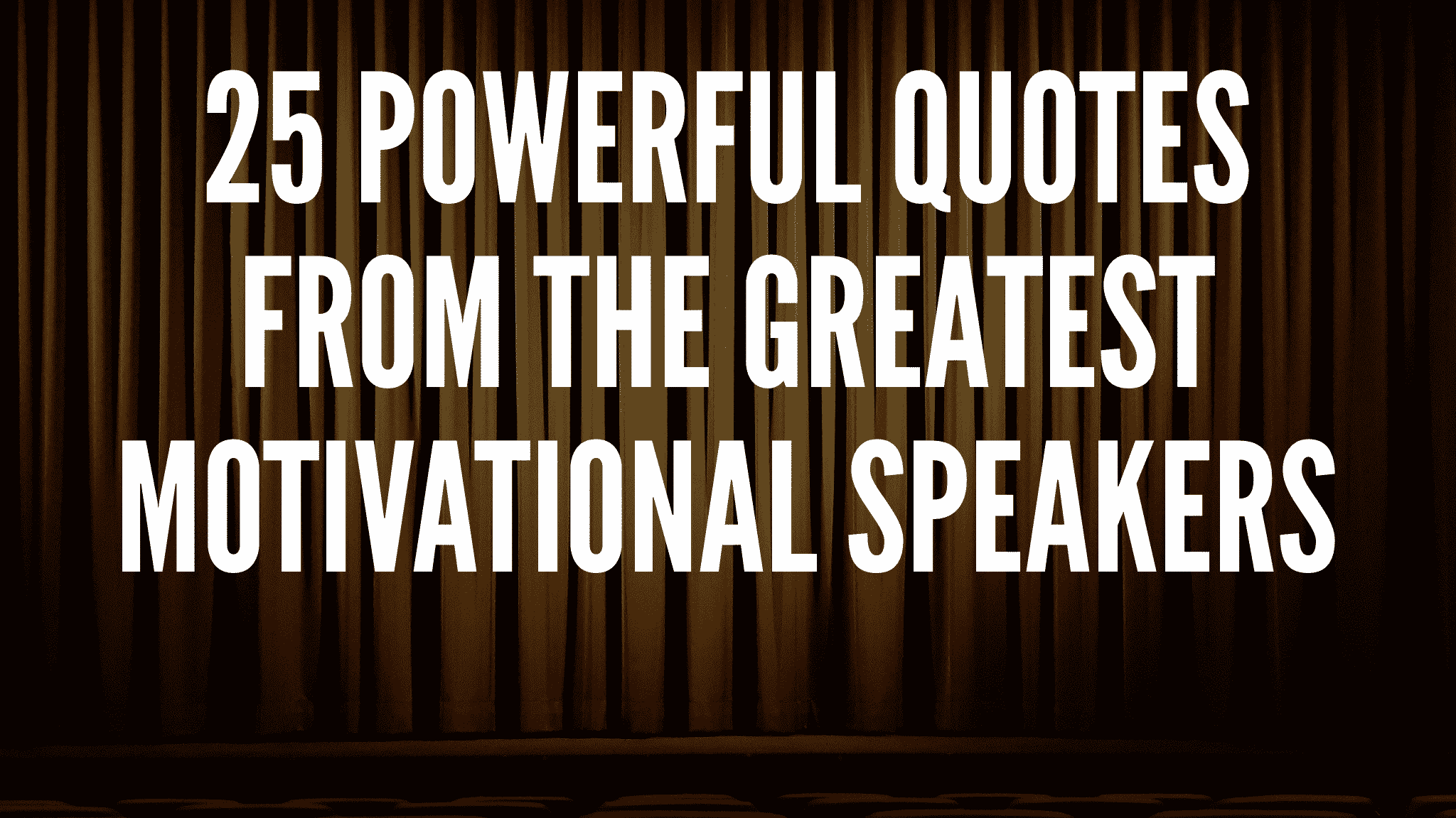 25 Powerful Quotes From The Greatest Motivational Speakers
