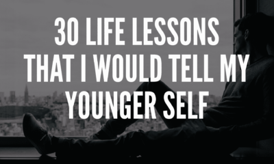 30 Life Lessons That I Would Tell My Younger Self