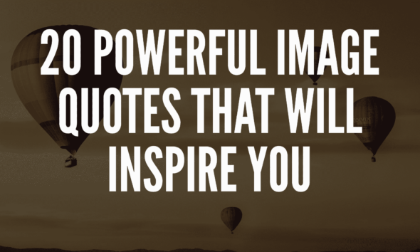 20 Image Quotes That Will Inspire You