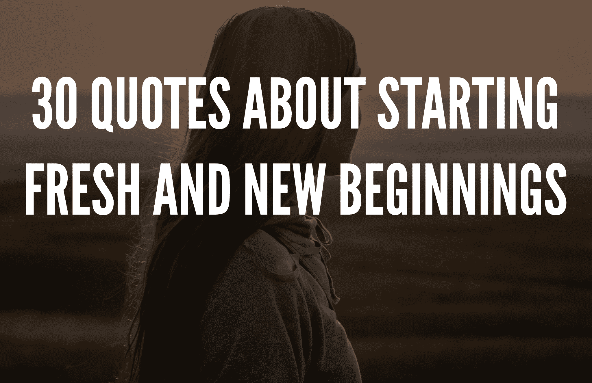 30 Quotes About Starting Fresh And New Beginnings