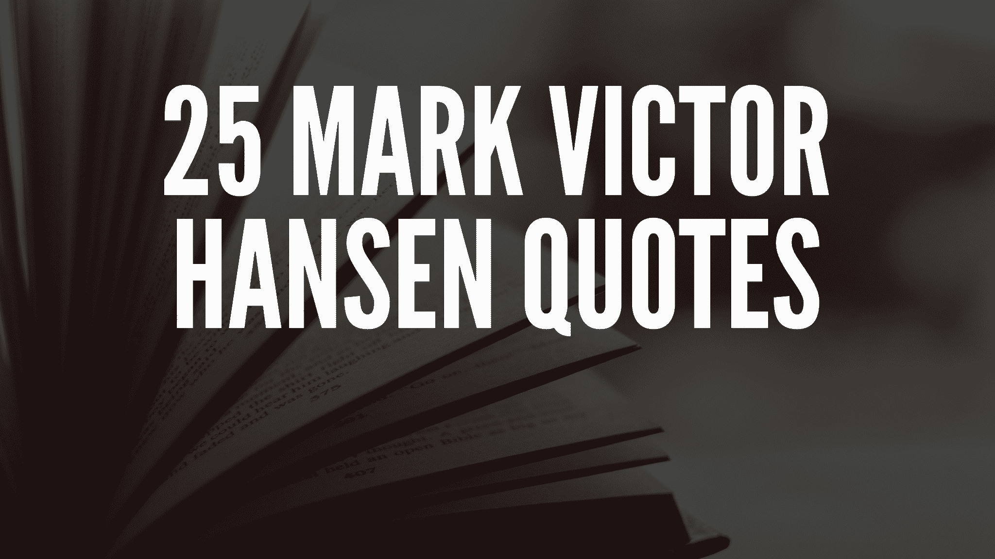 25 Mark Victor Hansen Quotes