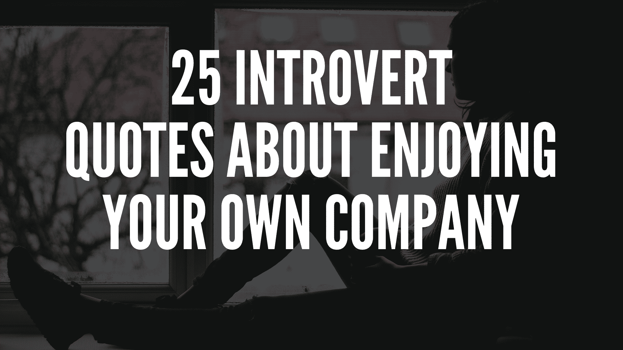 25 Introvert Quotes About Enjoying Your Time Alone