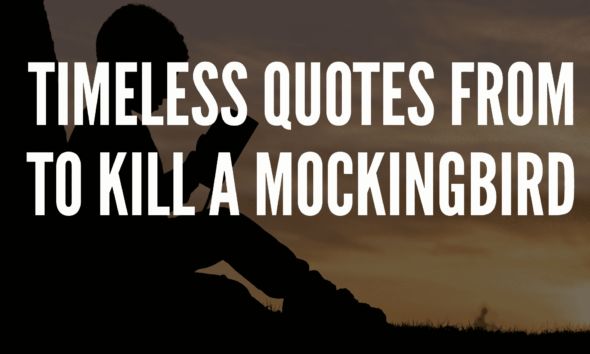Timeless Quotes From To Kill A Mockingbird