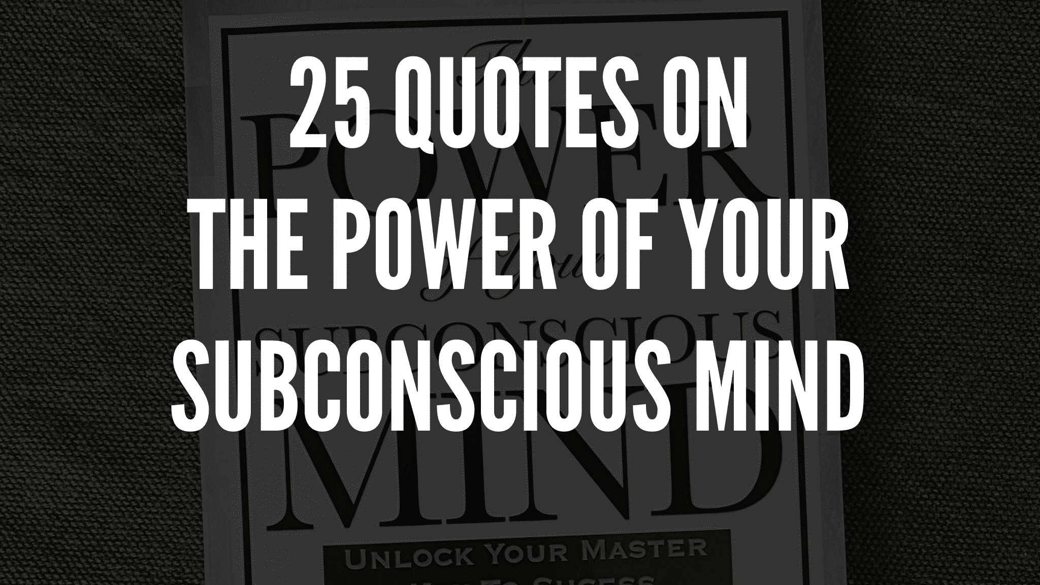 25 Quotes On The Power Of Your Subconscious Mind