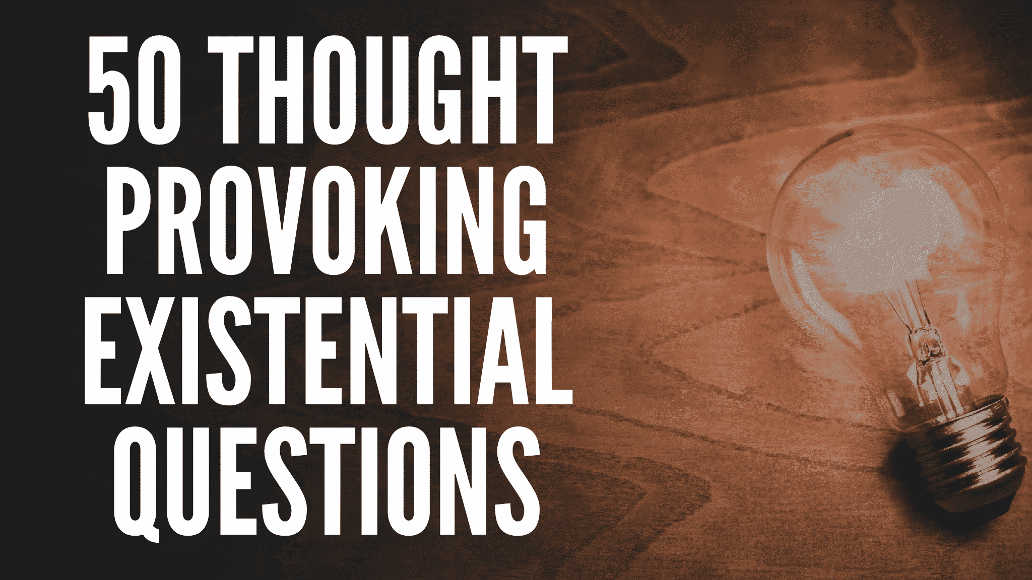 50 Thought Provoking Existential Questions