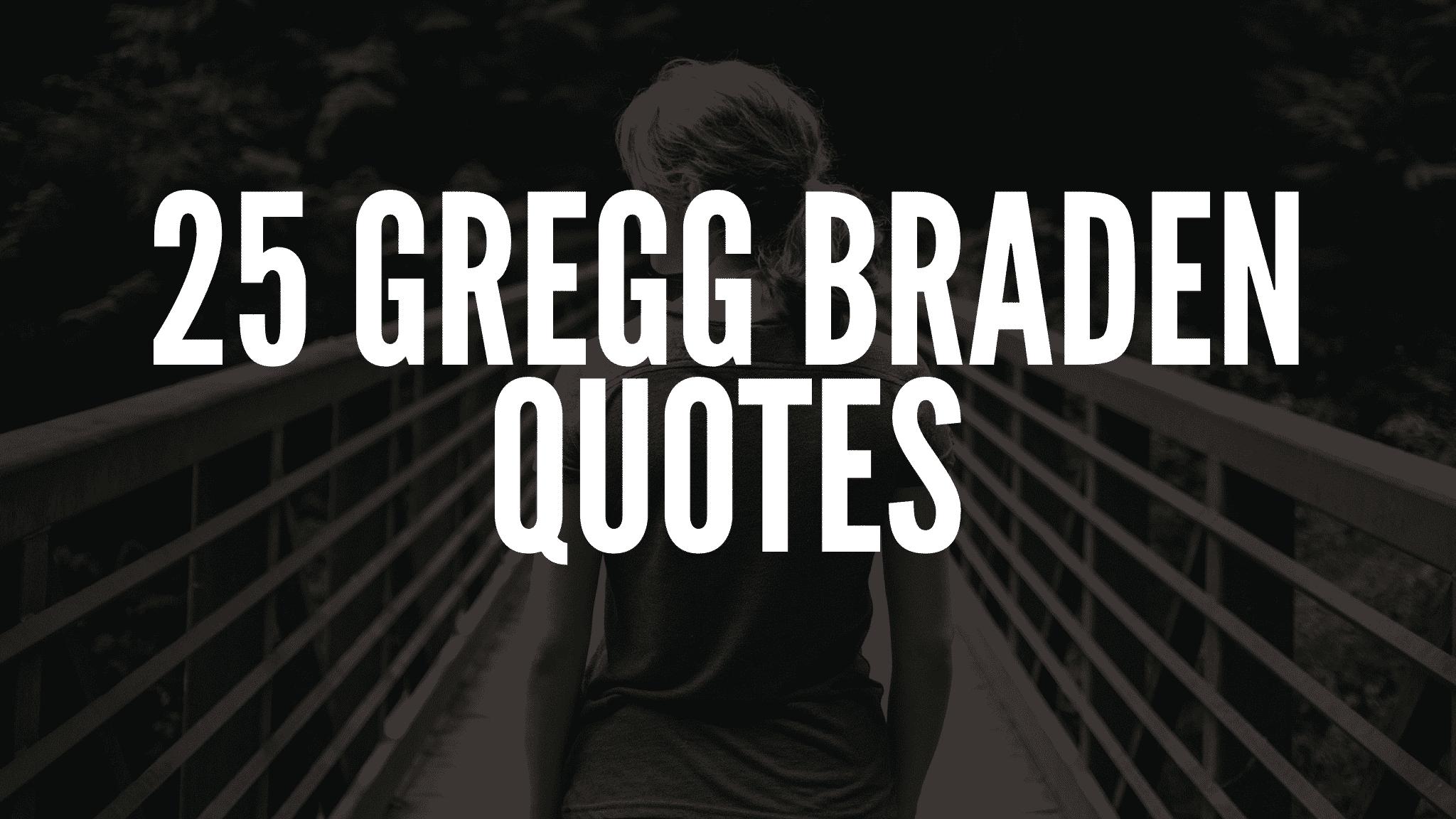 20 Inspirational Gregg Braden Quotes