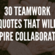 30 Teamwork Quotes That Will Inspire Collaboration