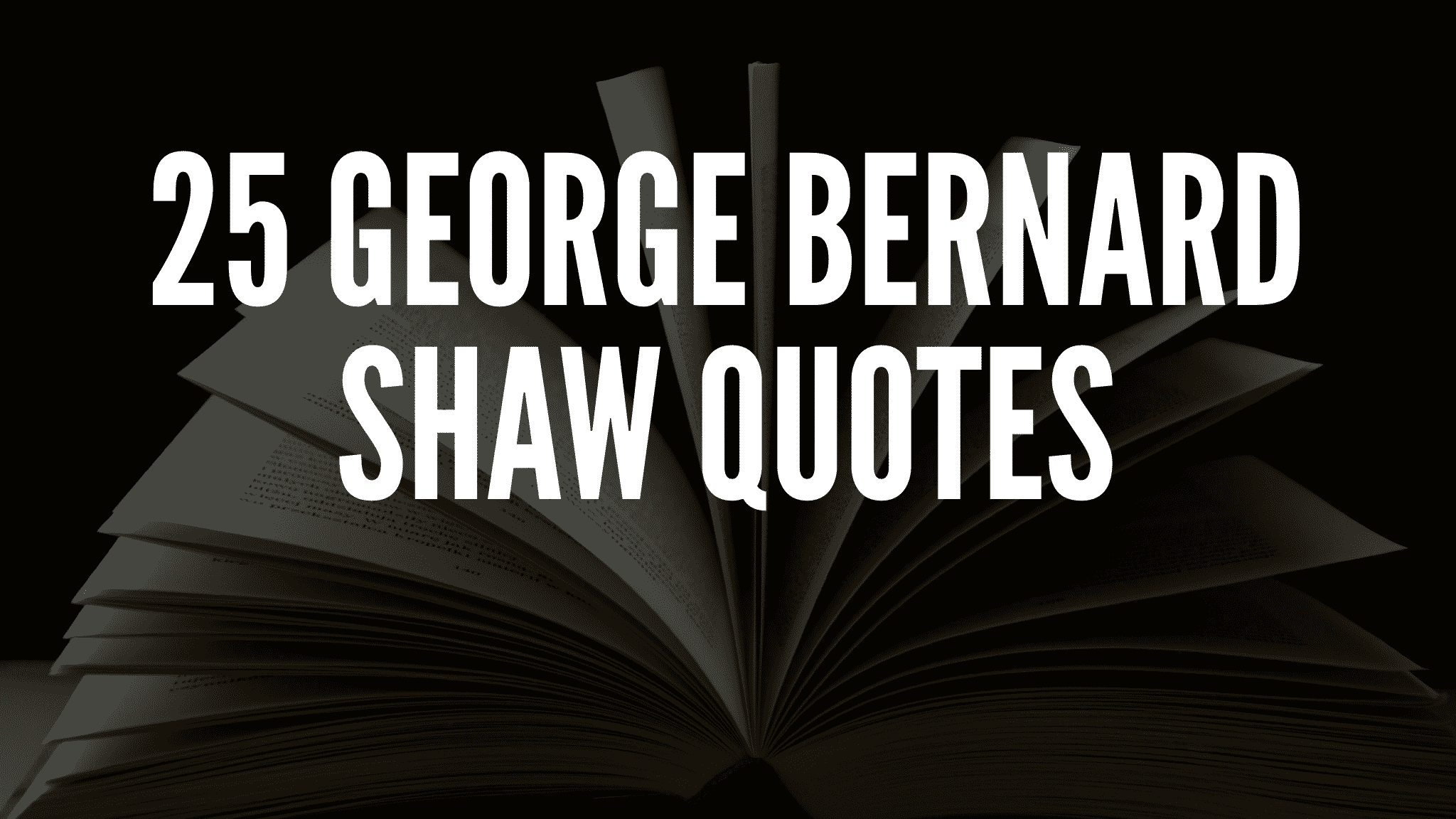 25 George Bernard Shaw Quotes