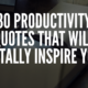 Productivity Quotes That Will Totally Inspire You
