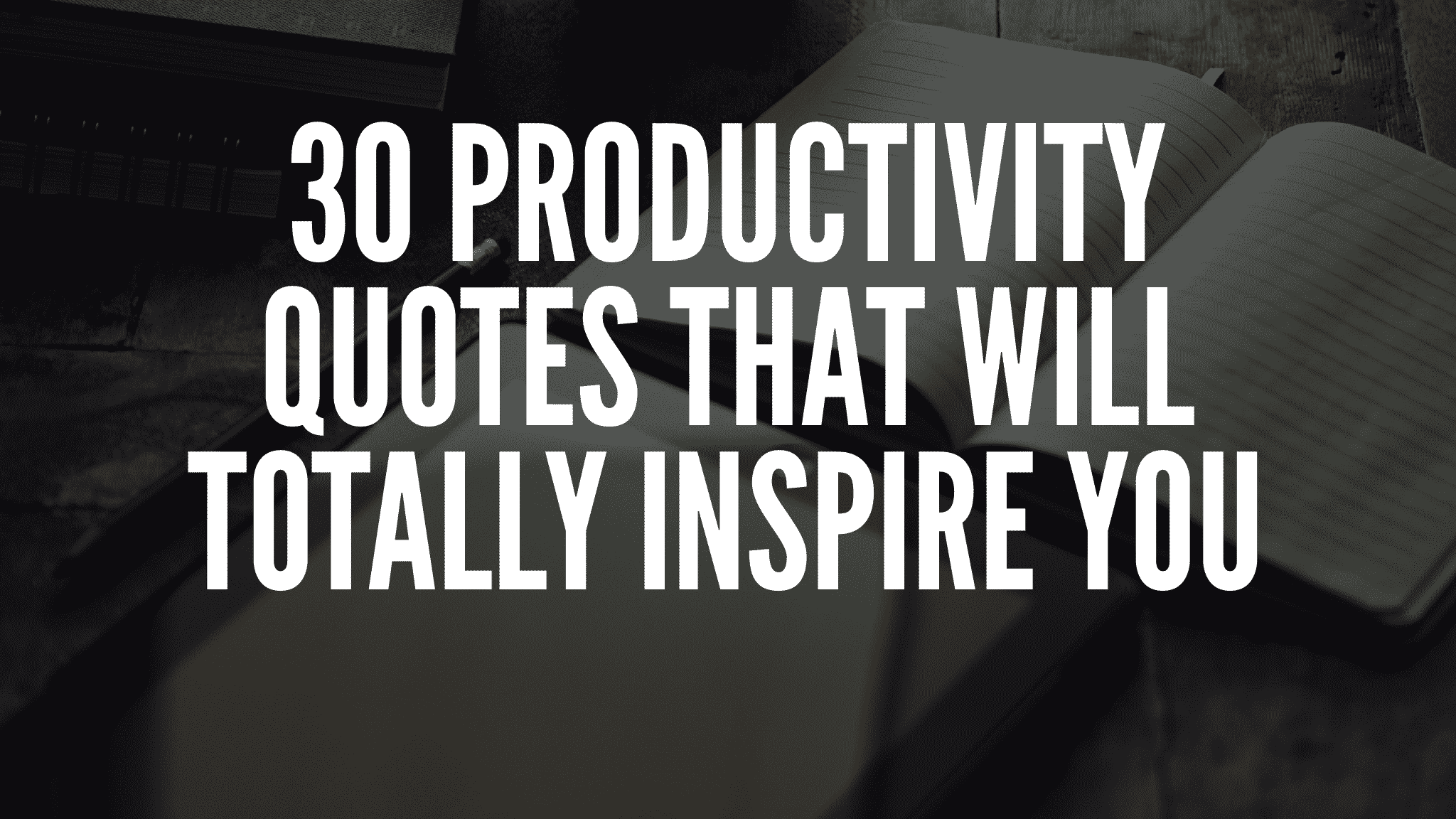 30 Productivity Quotes That Will Totally Inspire You
