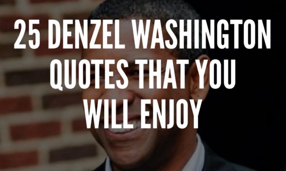 25 Denzel Washington Quotes That You Will Enjoy