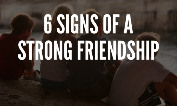 6 Signs Of A Strong Friendship