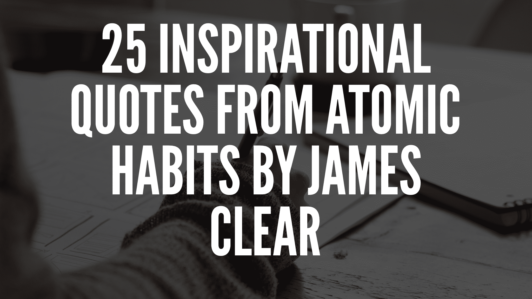 25 Inspirational Quotes From Atomic Habits By James Clear