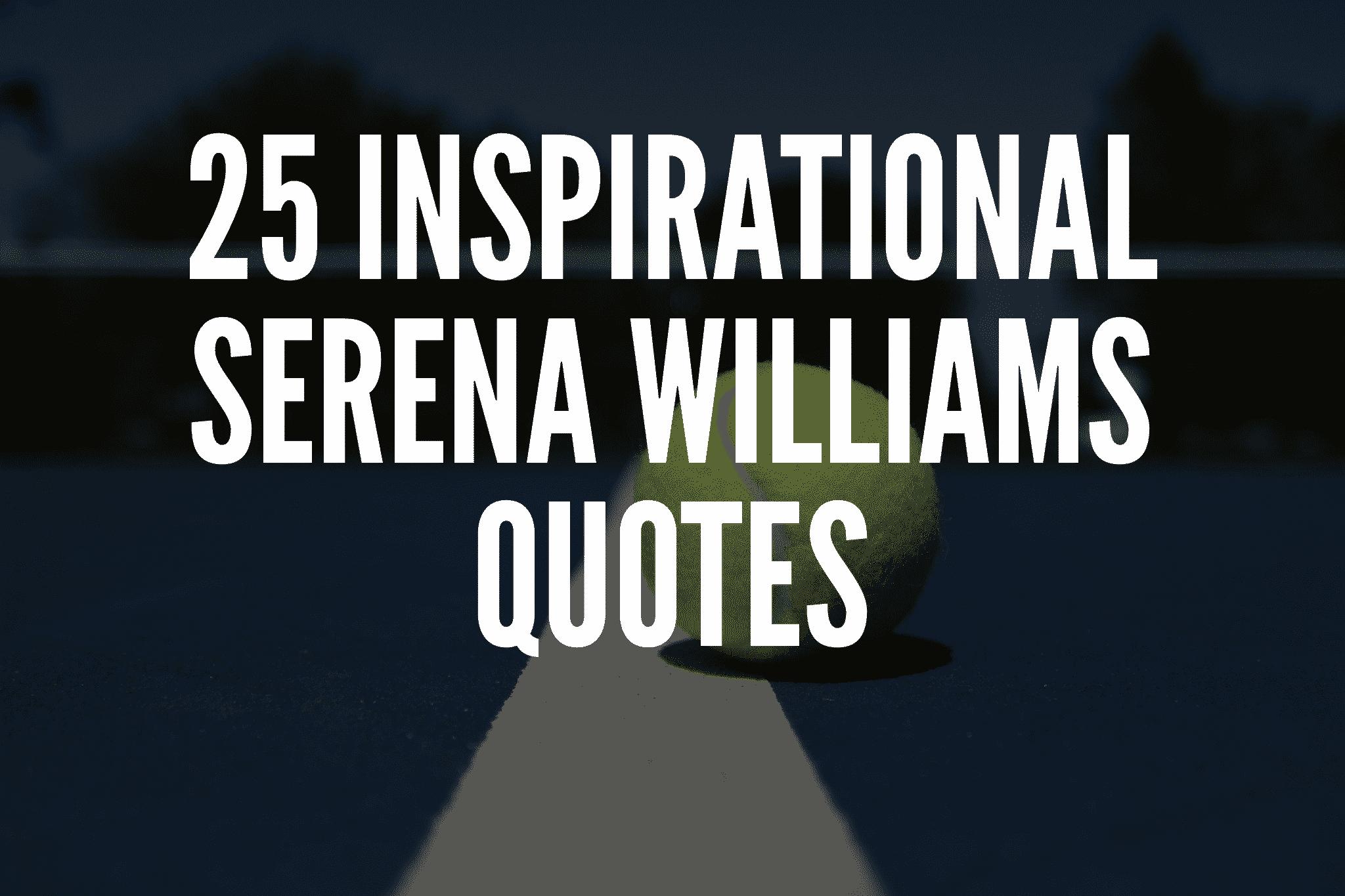 25 Inspirational Serena Williams Quotes