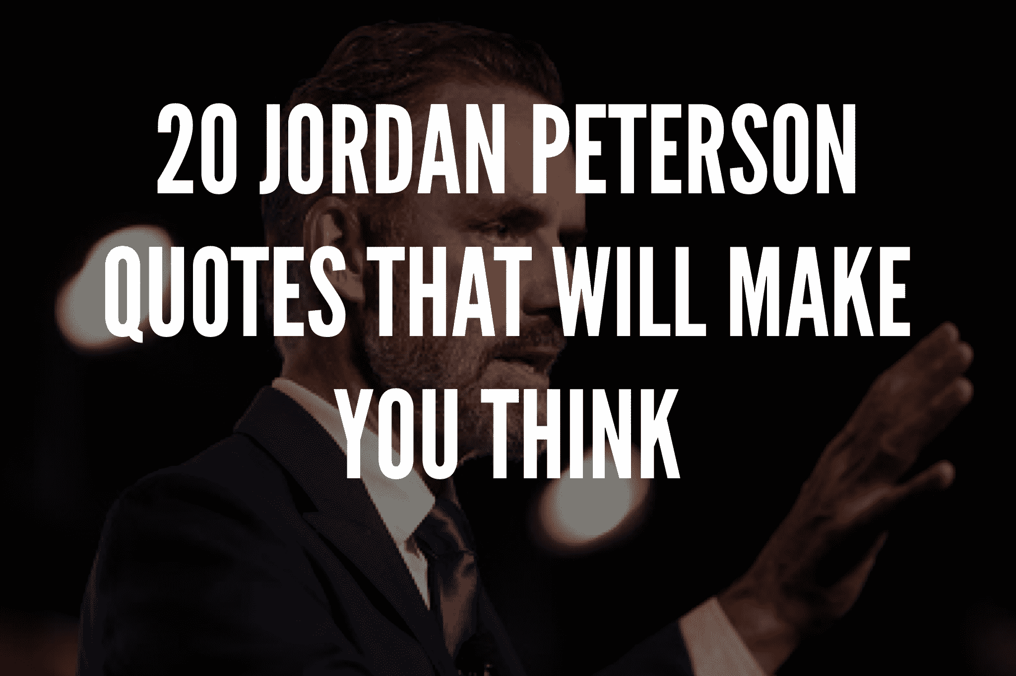 20 Jordan Peterson Quotes That Will Make You Think