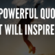 Powerful Quotes That Will Inspire You