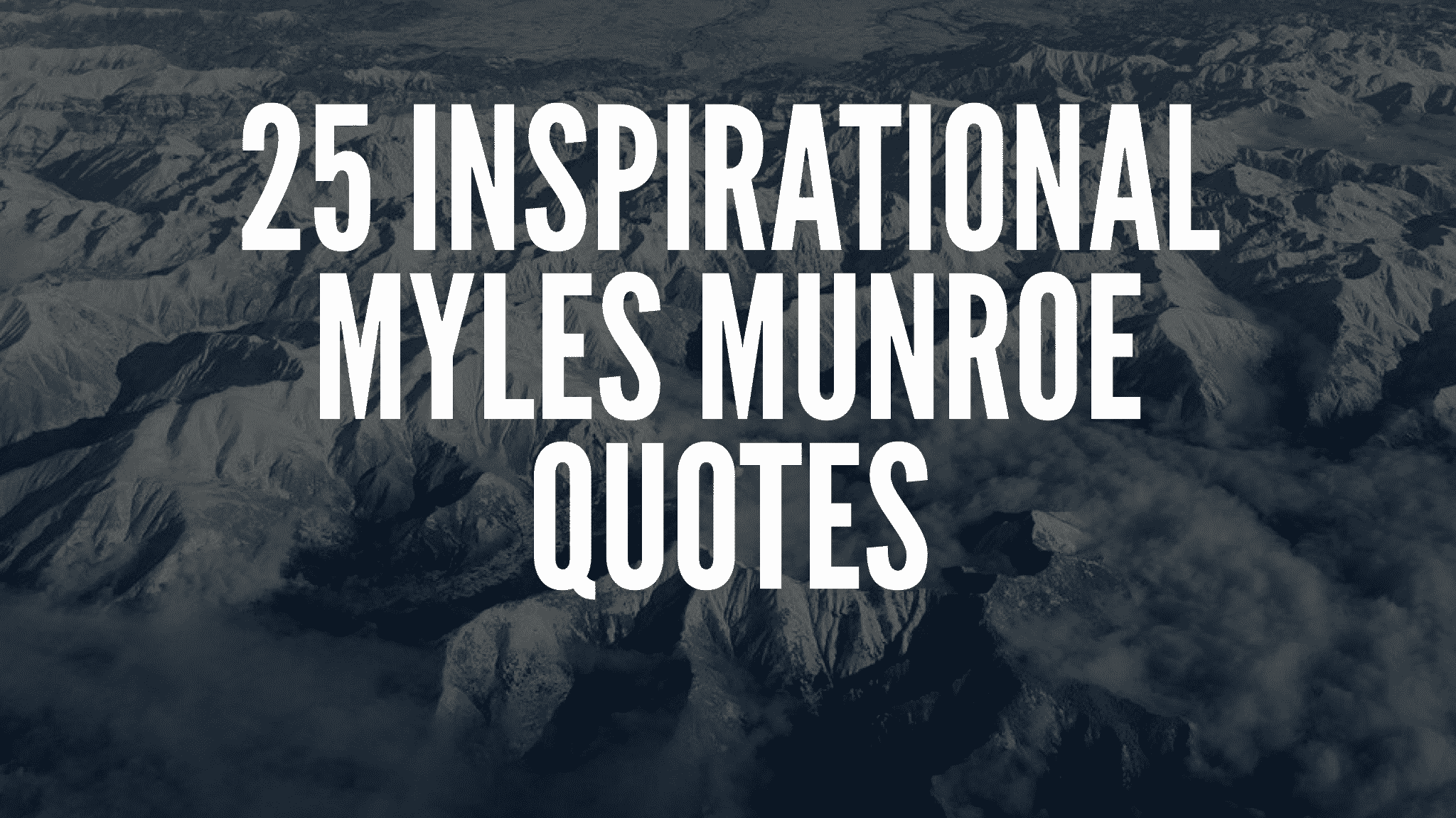25 Inspirational Myles Munroe Quotes