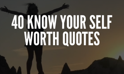 40 Know Your Self Worth Quotes