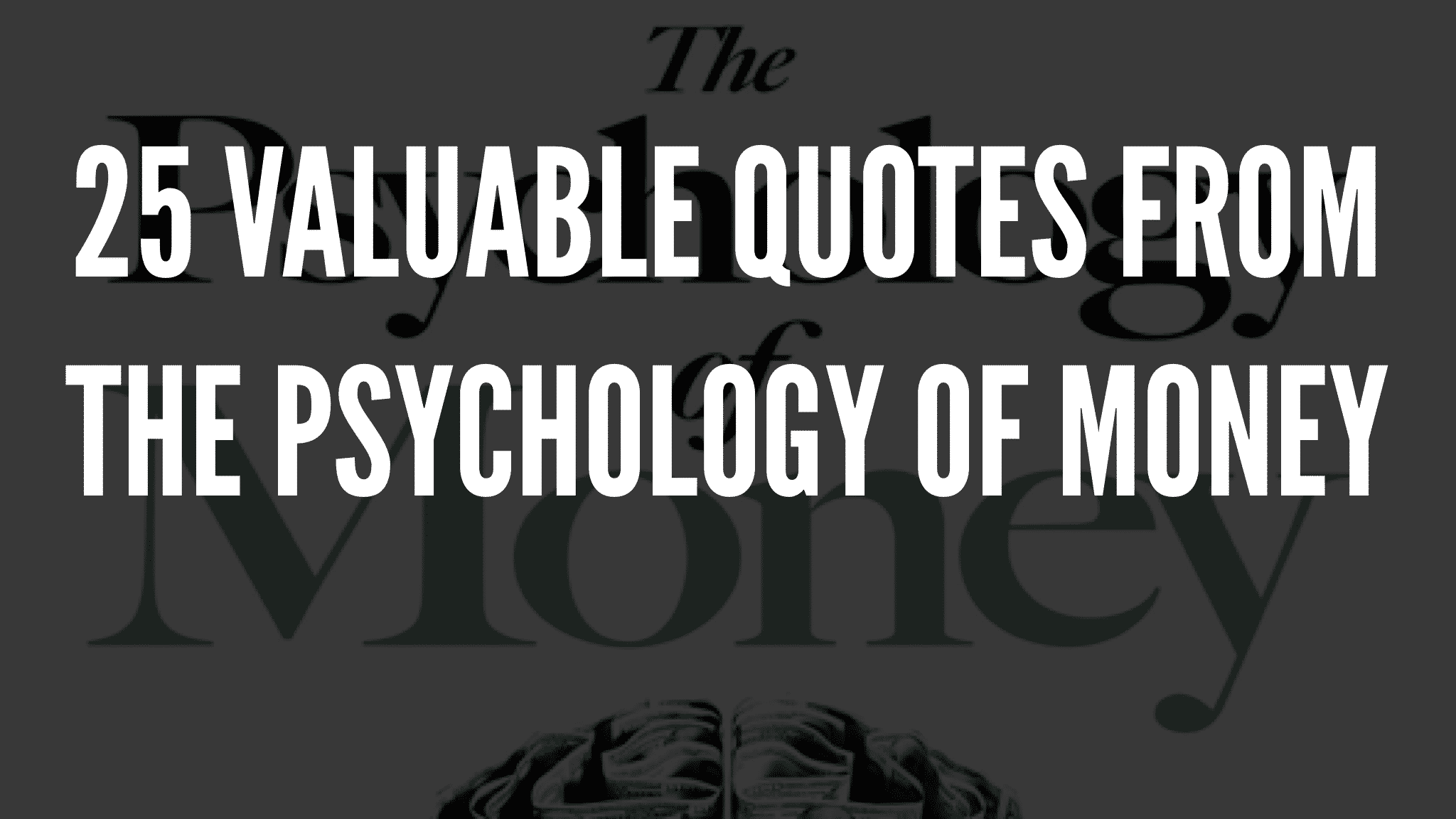 25 Valuable Quotes From The Psychology of Money