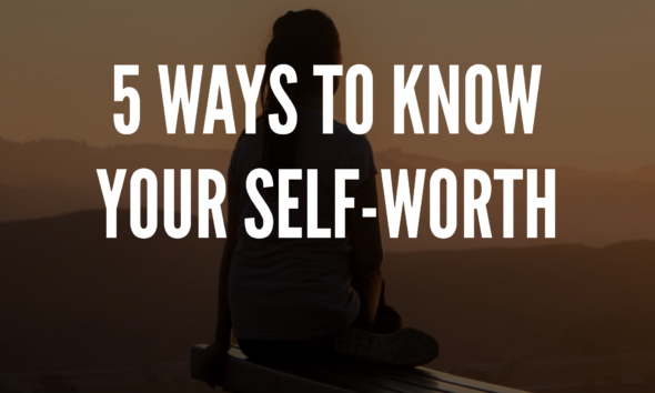5 Ways To Know Your Self Worth