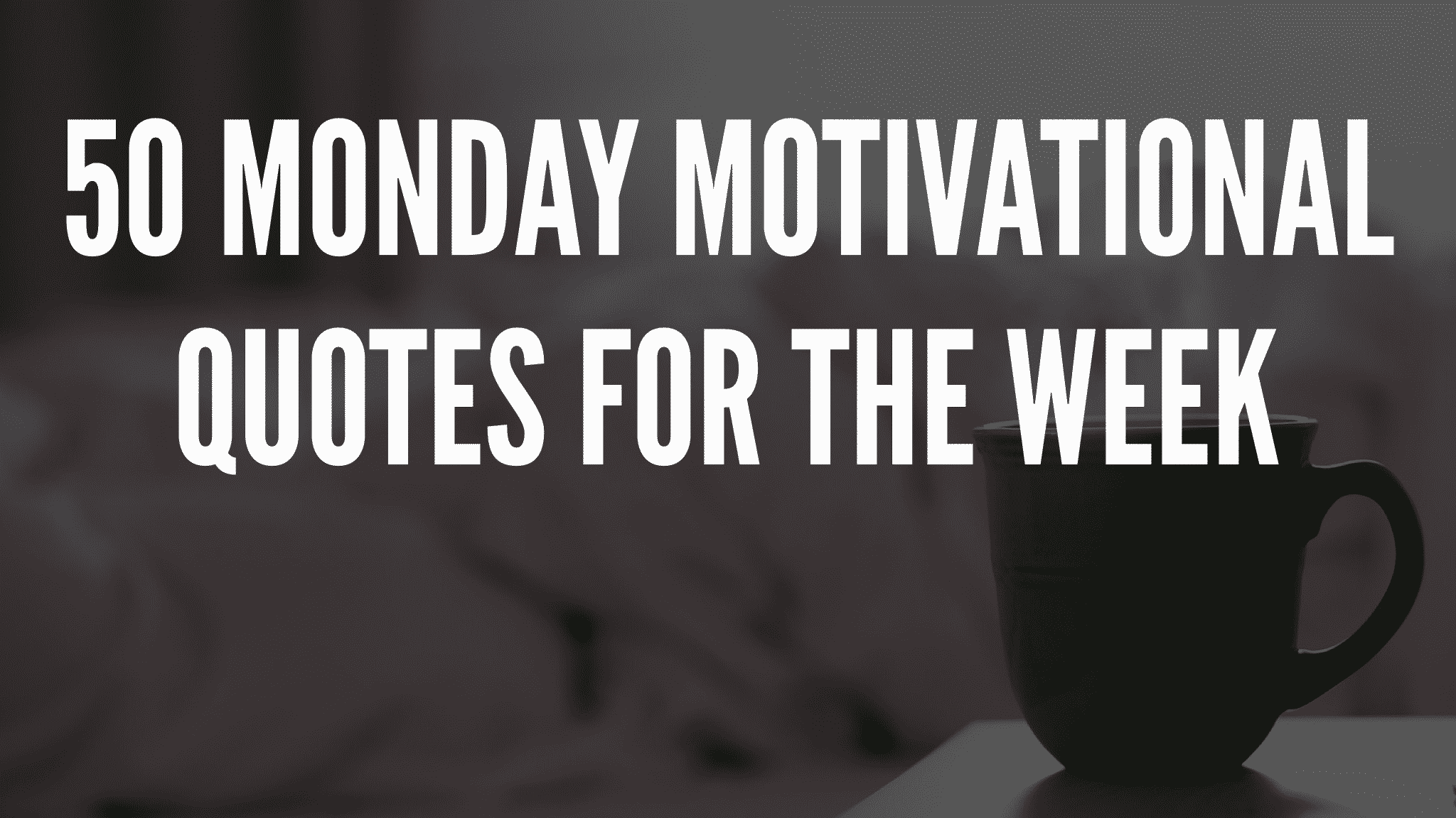 50 Monday Motivational Quotes For The Week