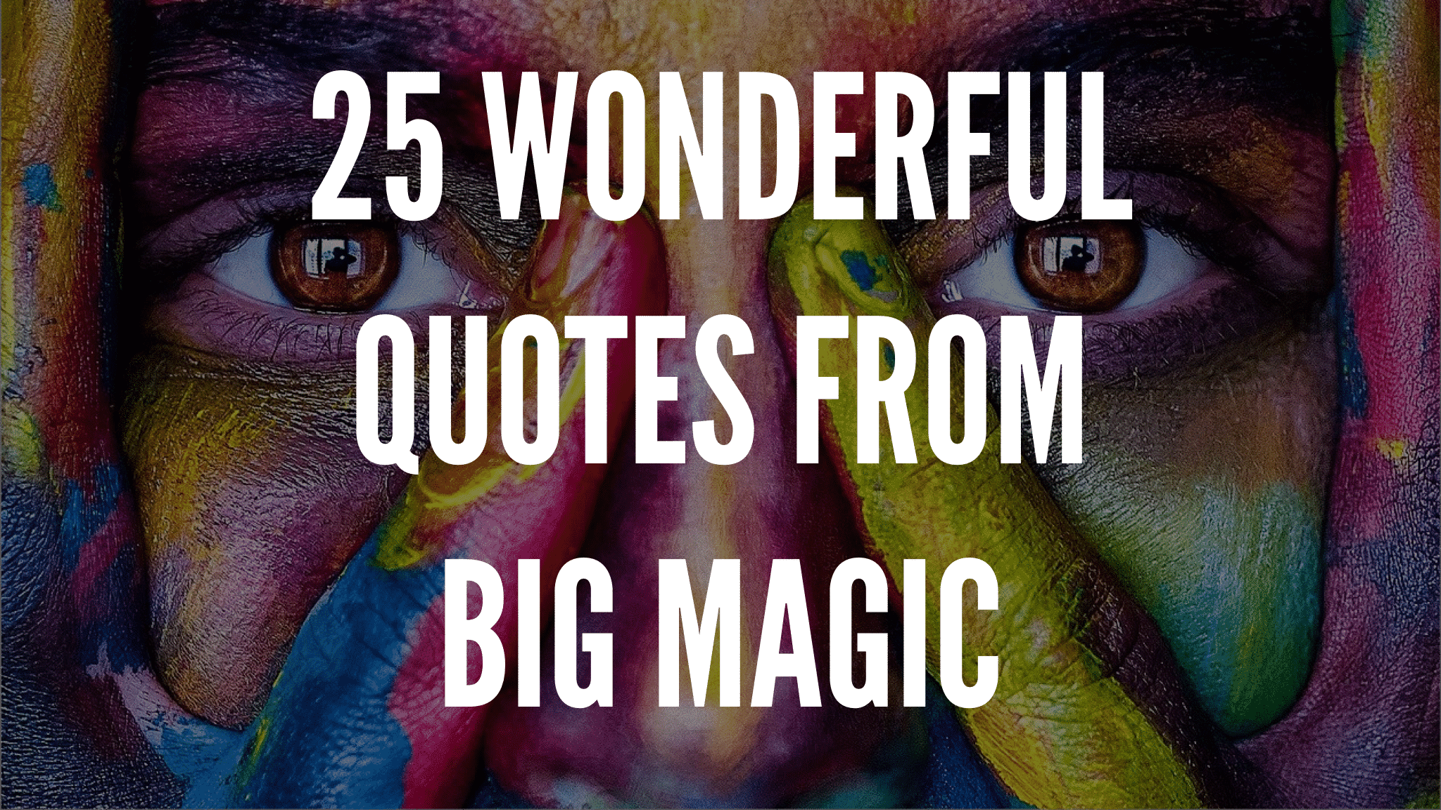 25 Wonderful Quotes From Big Magic