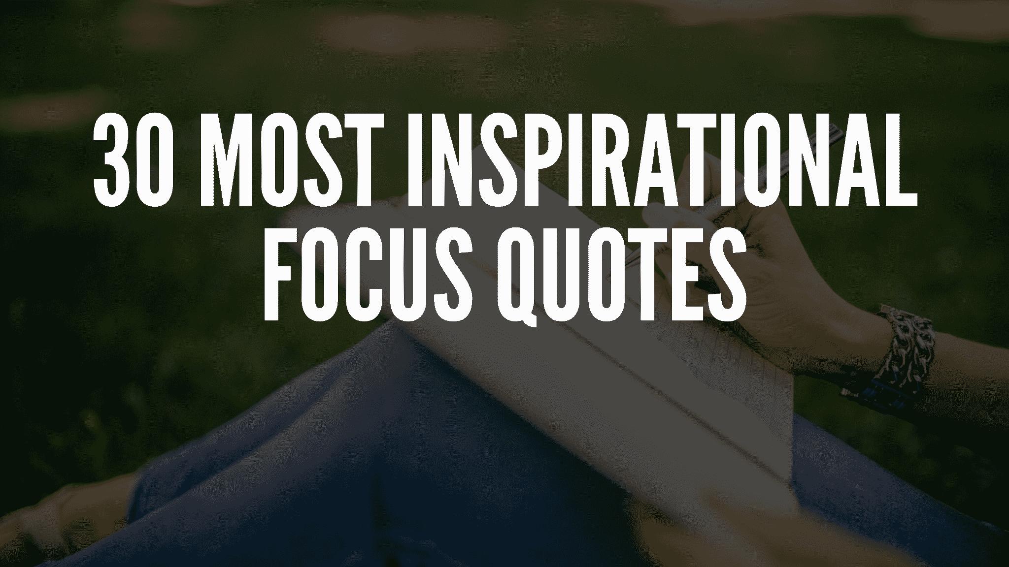30 Most Inspirational Focus Quotes