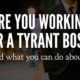 Are You Working For A Tyrant Boss