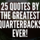 Quotes By The Greatest Quarterbacks Ever