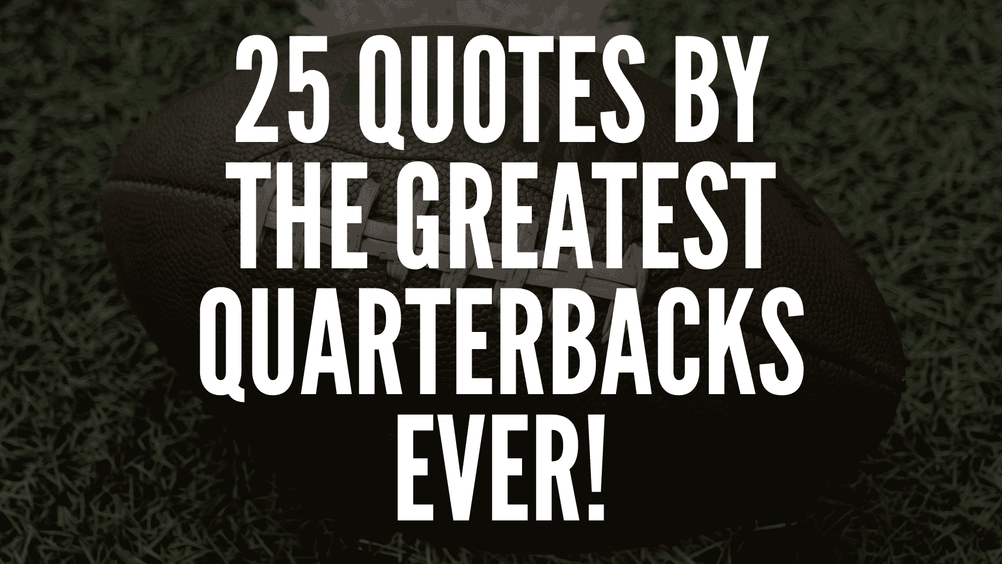 25 Quotes By The Greatest Quarterbacks Ever!